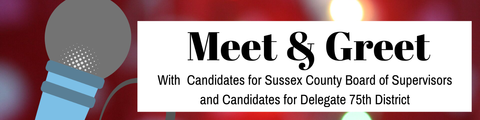 Meet & Greet with Candidates for Sussex Board of Supervisors and Candidates for Delegate in the 75th District