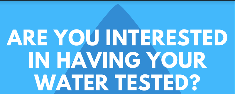 Are you interested in having your water tested?